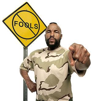 no fools--Mr.T